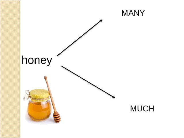 honey MANY MUCH