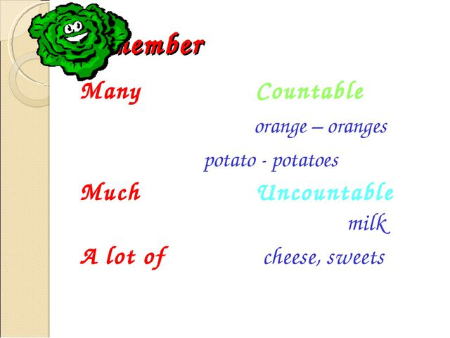 Remember Many			Countable		 orange – oranges potato - potatoes Much			Uncount...