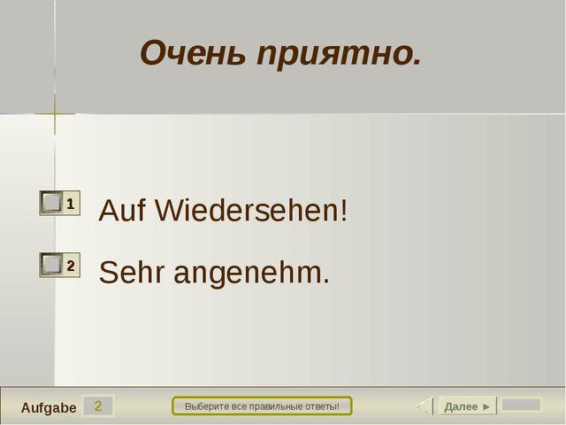 2 Aufgabe Выберите все правильные ответы! Auf Wiedersehen! Sehr angenehm. Дал...