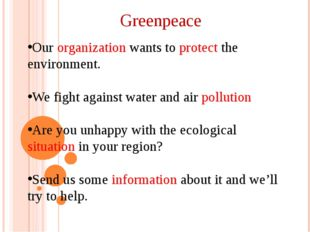 Greenpeace Our organization wants to protect the environment. We fight agains