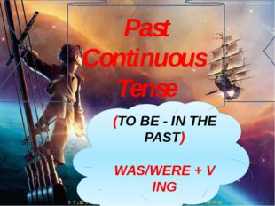 Past Continuous Tense (TO BE - IN THE PAST) WAS/WERE + V ING