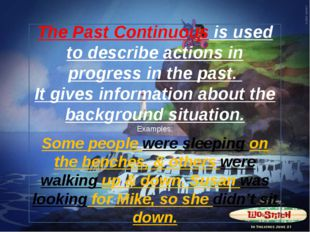 The Past Continuous is used to describe actions in progress in the past. It g
