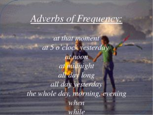 Adverbs of Frequency: at that moment at 5 o'clock yesterday at noon at midni