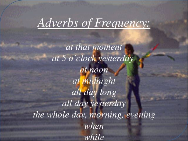 Adverbs of Frequency: at that moment at 5 o'clock yesterday at noon at midni...