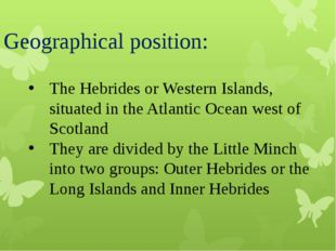 Geographical position: The Hebrides or Western Islands, situated in the Atlan