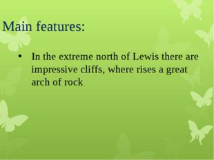 Main features: In the extreme north of Lewis there are impressive cliffs, whe