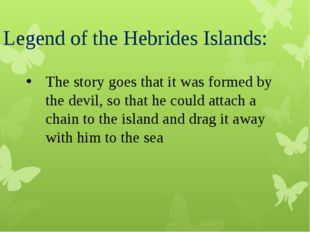 Legend of the Hebrides Islands: The story goes that it was formed by the devi