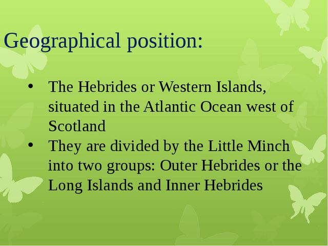 Geographical position: The Hebrides or Western Islands, situated in the Atlan...
