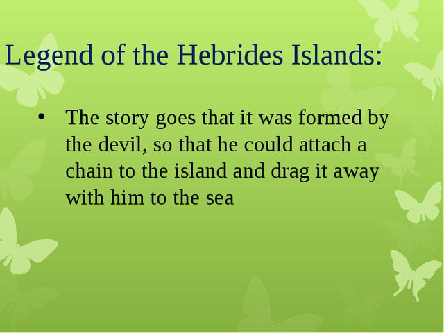 Legend of the Hebrides Islands: The story goes that it was formed by the devi...