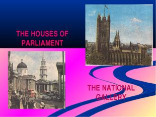 THE HOUSES OF PARLIAMENT THE NATIONAL GALLERY