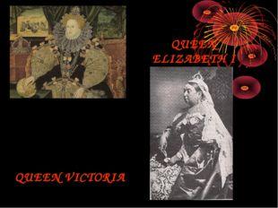 QUEEN ELIZABETH I QUEEN VICTORIA