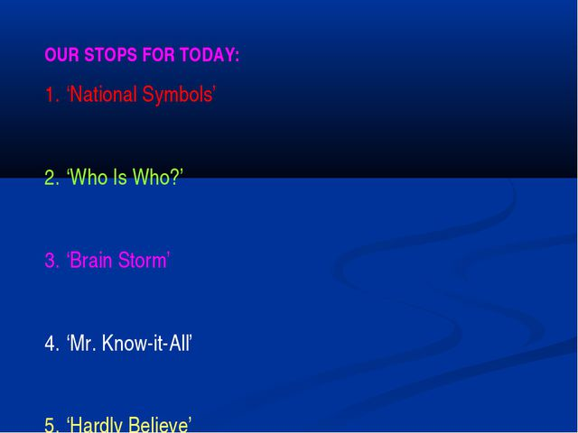OUR STOPS FOR TODAY: 'National Symbols' 'Who Is Who?' 'Brain Storm' 'Mr. Know...