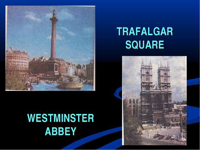 TRAFALGAR SQUARE WESTMINSTER ABBEY