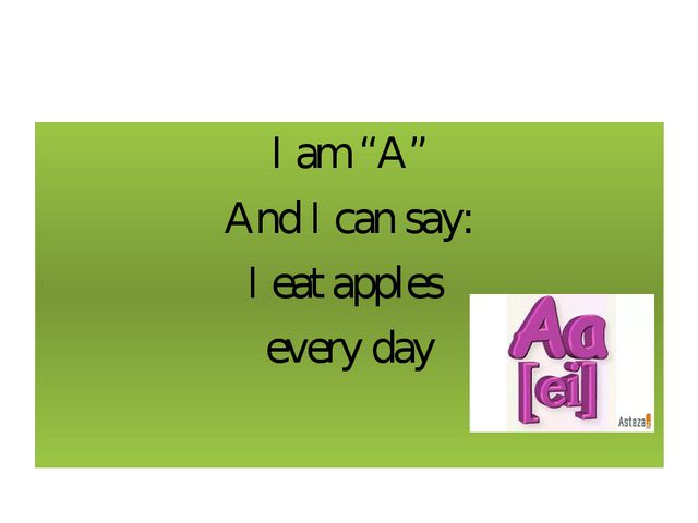 "I am ""A"" And I can say: I eat apples every day"