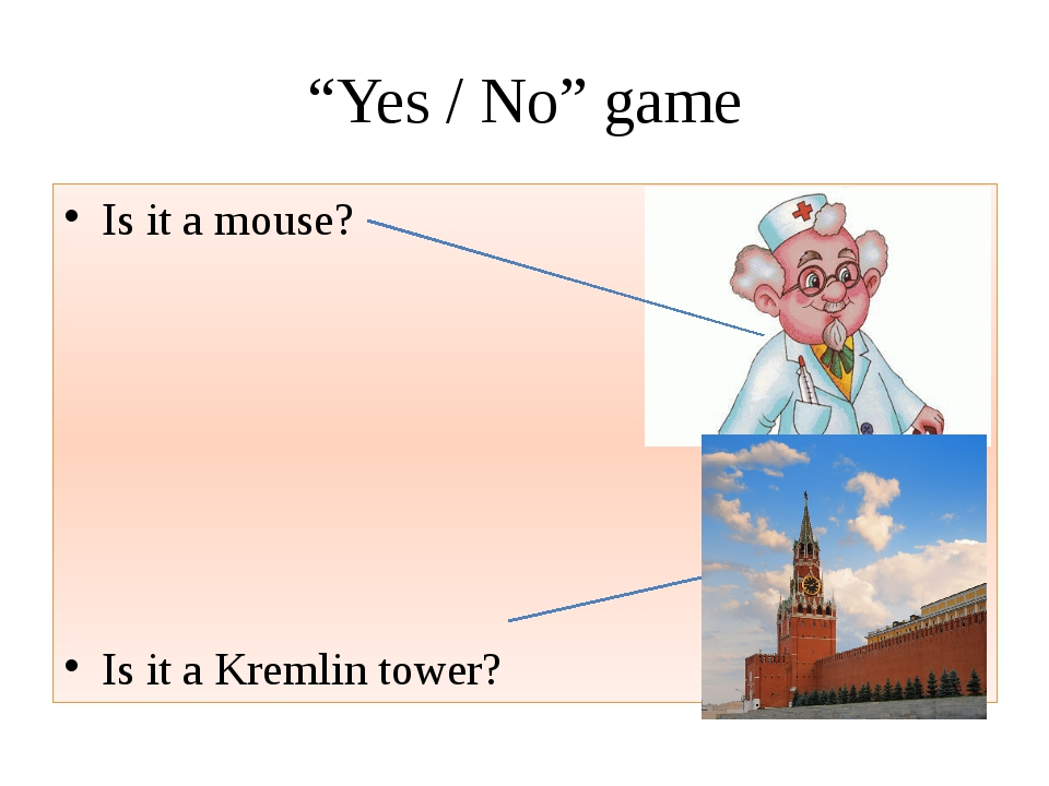 """Yes / No"" game Is it a mouse? Is it a Kremlin tower?"
