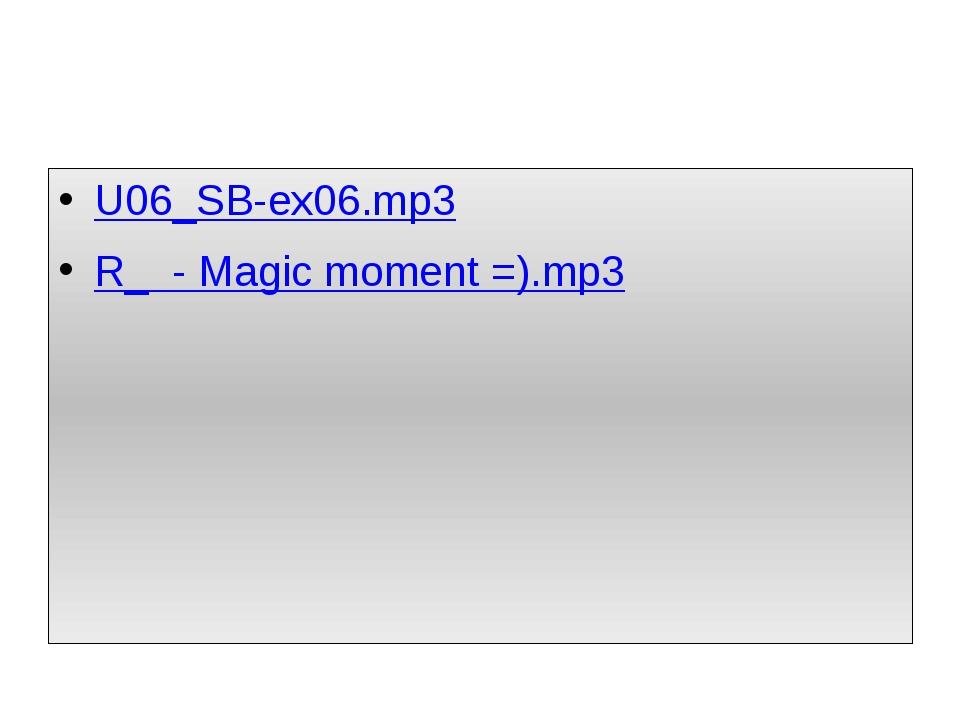 U06_SB-ex06.mp3 R_ - Magic moment =).mp3