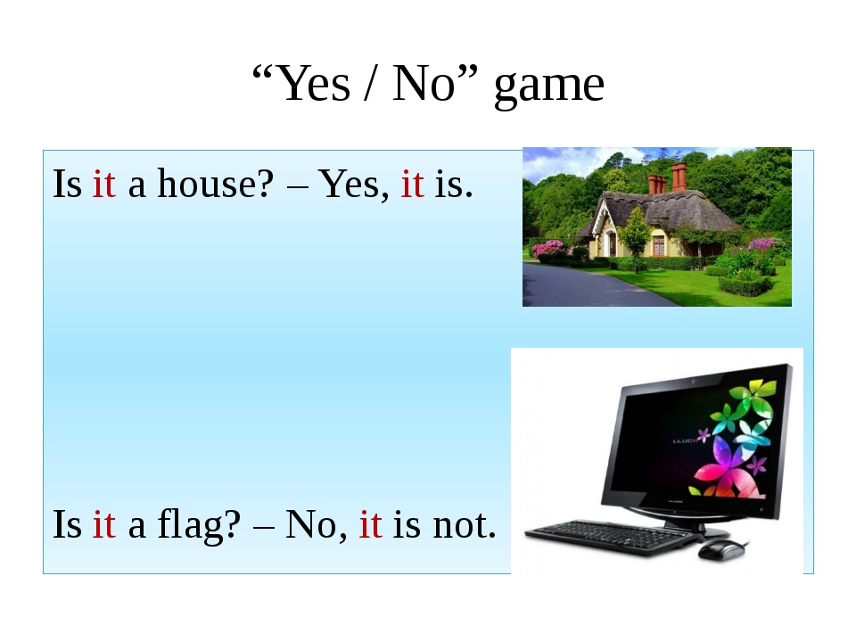 """""""Yes / No"""" game Is it a house? – Yes, it is. Is it a flag? – No, it is not."""