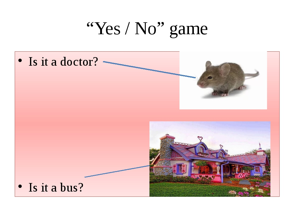 """Yes / No"" game Is it a doctor? Is it a bus?"