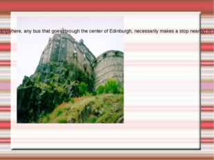 Edinburgh Castle Castle (225 9846, is located in the heart of the city, it ca