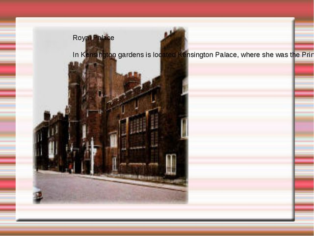 Royal Palace In Kensington gardens is located Kensington Palace, where she wa...
