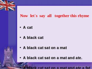 Now  let`s  say  all   together this rhyme A cat