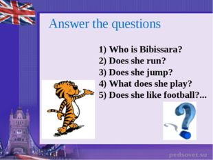 1) Who is Bibissara? 2) Does she run? 3) Does she jump? 4) What does she play