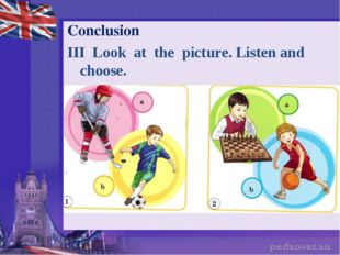 Conclusion III Look at the picture.Listen and choose.