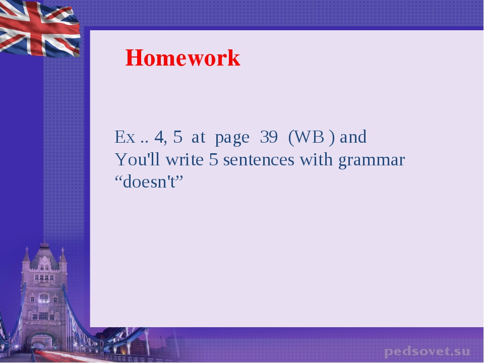Homework Ex .. 4, 5  at  page  39 (WB ) and You'll write 5 sentences with gra...