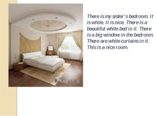 There is my sister's bedroom. It is white. It is nice. There is a beautiful w