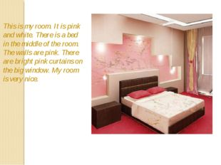 This is my room. It is pink and white. There is a bed in the middle of the ro