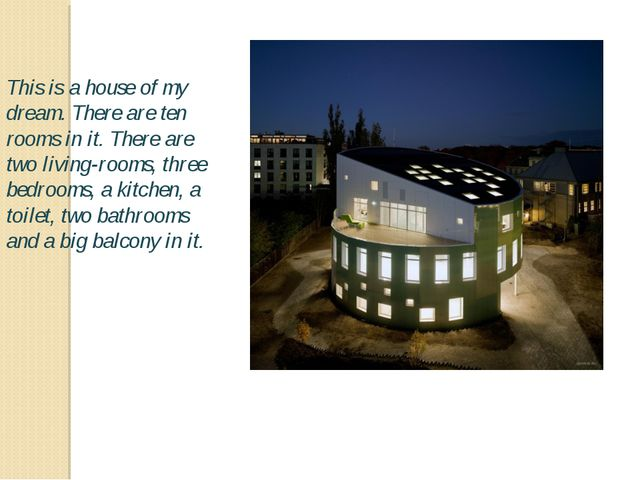 This is a house of my dream. There are ten rooms in it. There are two living-...