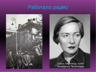 Работало радио Ольга Берггольц- голос блокадного Ленинграда.