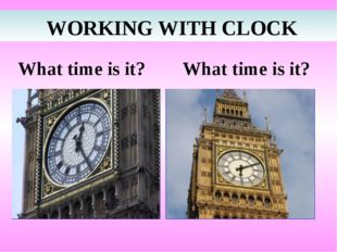 What time is it? What time is it? WORKING WITH CLOCK