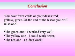 Conclusion You have three cards on your desks: red, yellow, green. At the end