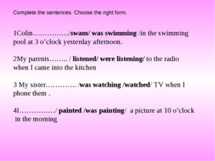 Complete the sentences. Choose the right form. Colin……………/swam/ was swimming