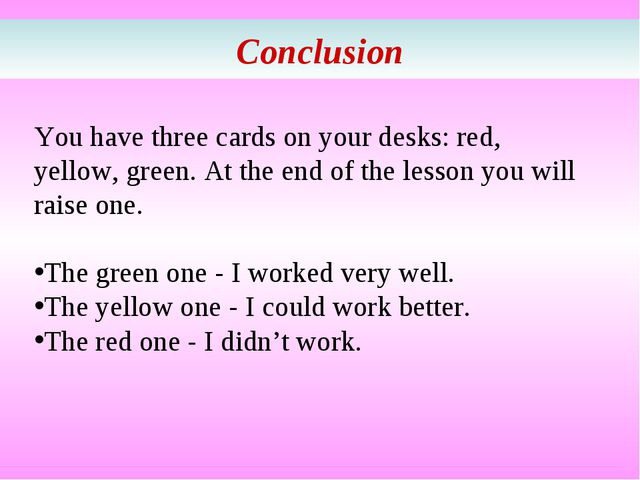Conclusion You have three cards on your desks: red, yellow, green. At the end...