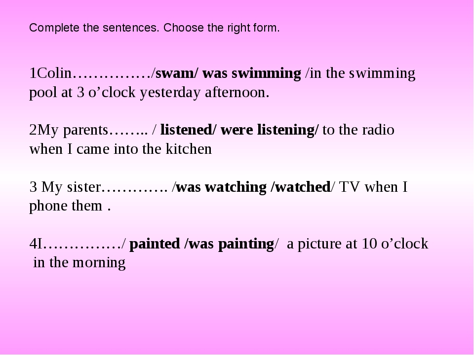 Complete the sentences. Choose the right form. Colin……………/swam/ was swimming...