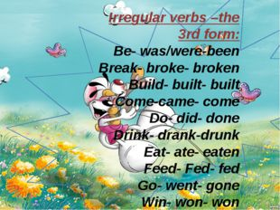 Irregular verbs –the 3rd form: Be- was/were-been Break- broke- broken Build-