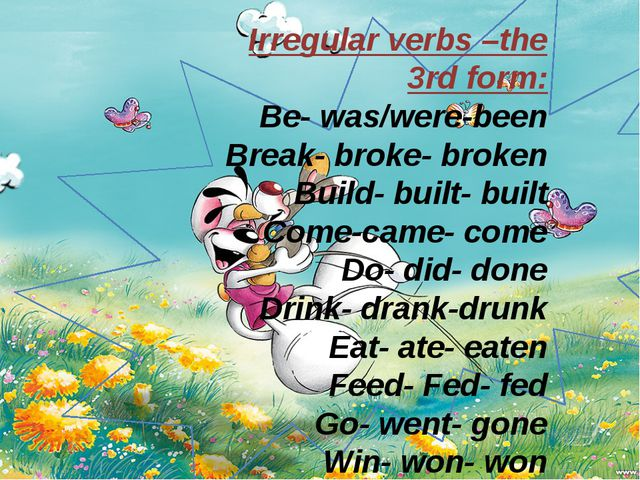 Irregular verbs –the 3rd form: Be- was/were-been Break- broke- broken Build-...