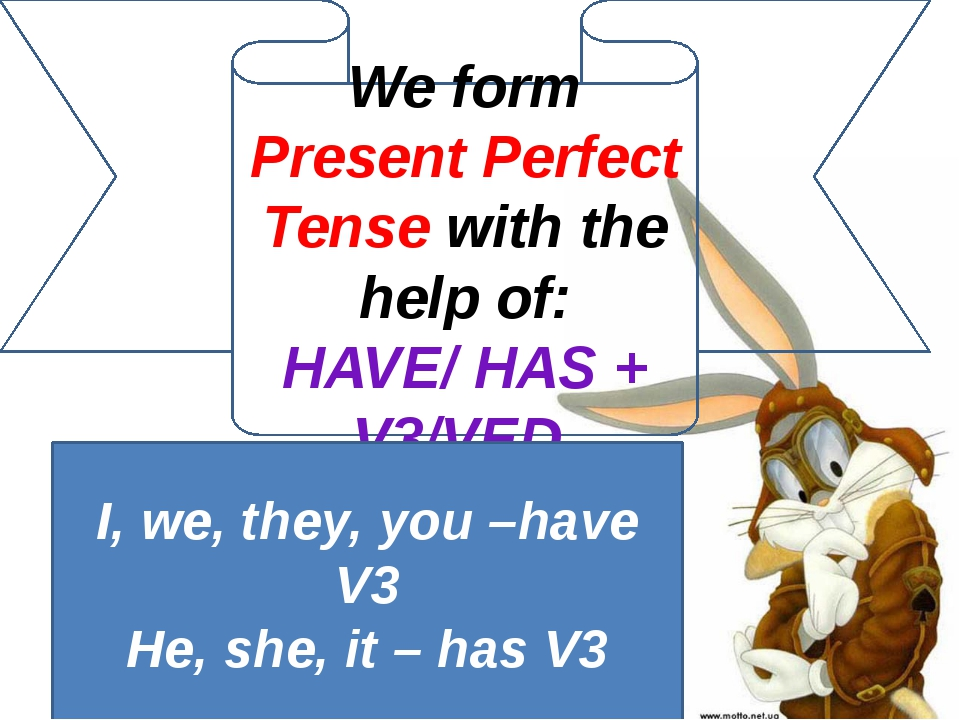 We form Present Perfect Tense with the help of: HAVE/ HAS + V3/VED I, we, the...