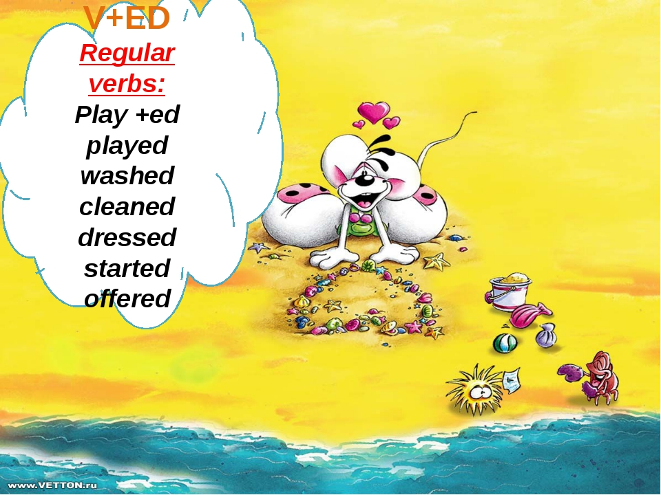 V+ED Regular verbs: Play +ed played washed cleaned dressed started offered