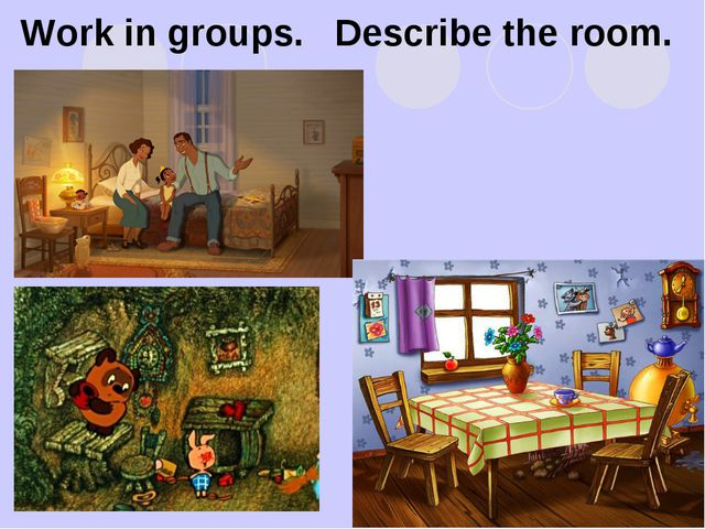 Work in groups. Describe the room.