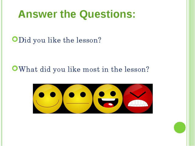 Answer the Questions: Did you like the lesson? What did you like most in the...