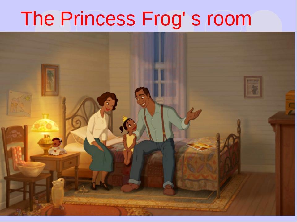 The Princess Frog' s room
