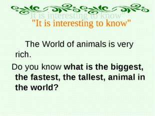 The World of animals is very rich. Do you know what is the biggest, the