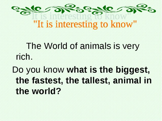 The World of animals is very rich. Do you know what is the biggest, the...