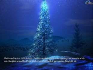 Christmas Day is a public holiday. Families usually spend the day opening the