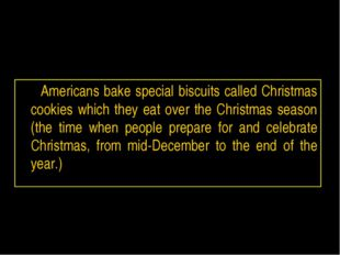 Americans bake special biscuits called Christmas cookies which they eat over