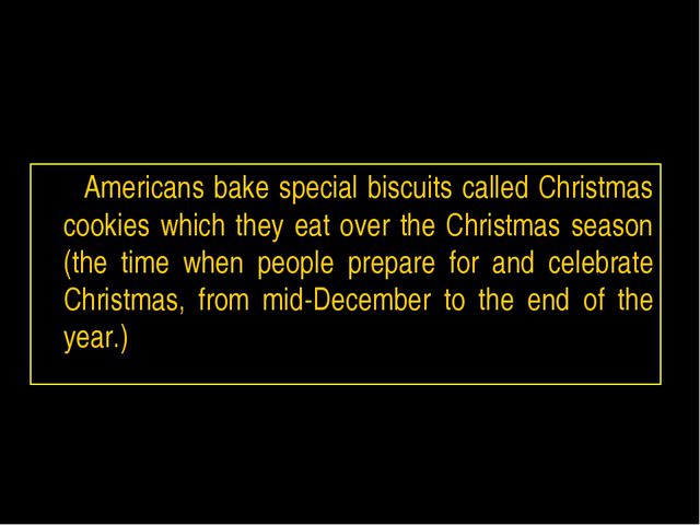 Americans bake special biscuits called Christmas cookies which they eat over...