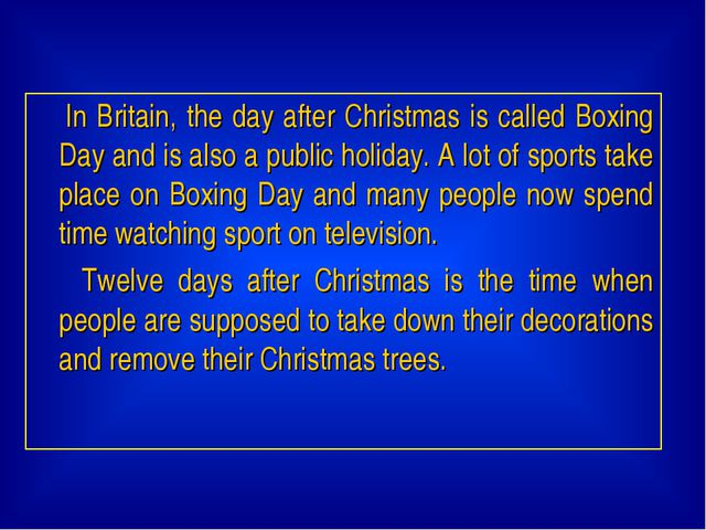 In Britain, the day after Christmas is called Boxing Day and is also a publ...